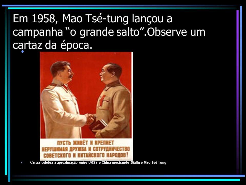 Em 1958, Mao Tsé-tung lançou a campanha o grande salto.Observe um cartaz da época. Cartaz celebra a aproximação entre URSS e China mostrando Stálin e