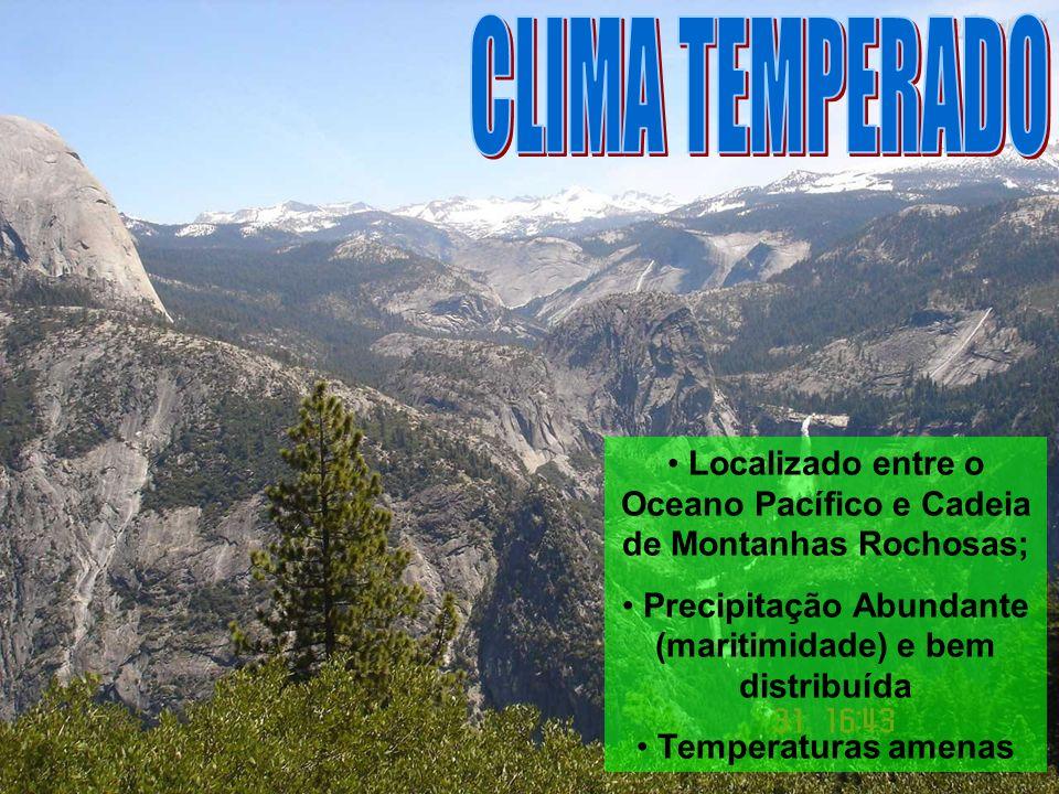 Localizado entre o Oceano Pacífico e Cadeia de Montanhas Rochosas; Precipitação Abundante (maritimidade) e bem distribuída Temperaturas amenas