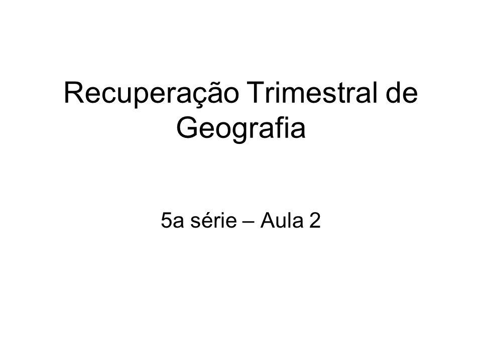 Recuperação Trimestral de Geografia 5a série – Aula 2
