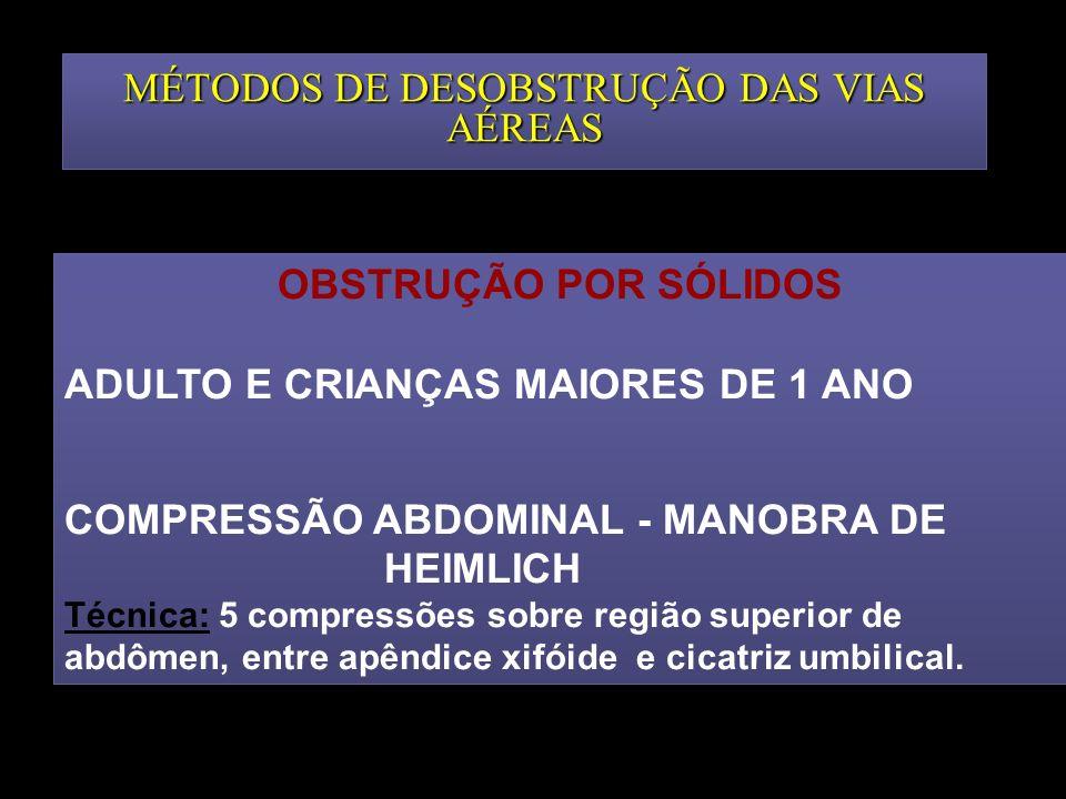 MÉTODOS DE DESOBSTRUÇÃO DAS VIAS AÉREAS OBSTRUÇÃO POR SÓLIDOS ADULTO E CRIANÇAS MAIORES DE 1 ANO COMPRESSÃO ABDOMINAL - MANOBRA DE HEIMLICH Técnica: 5