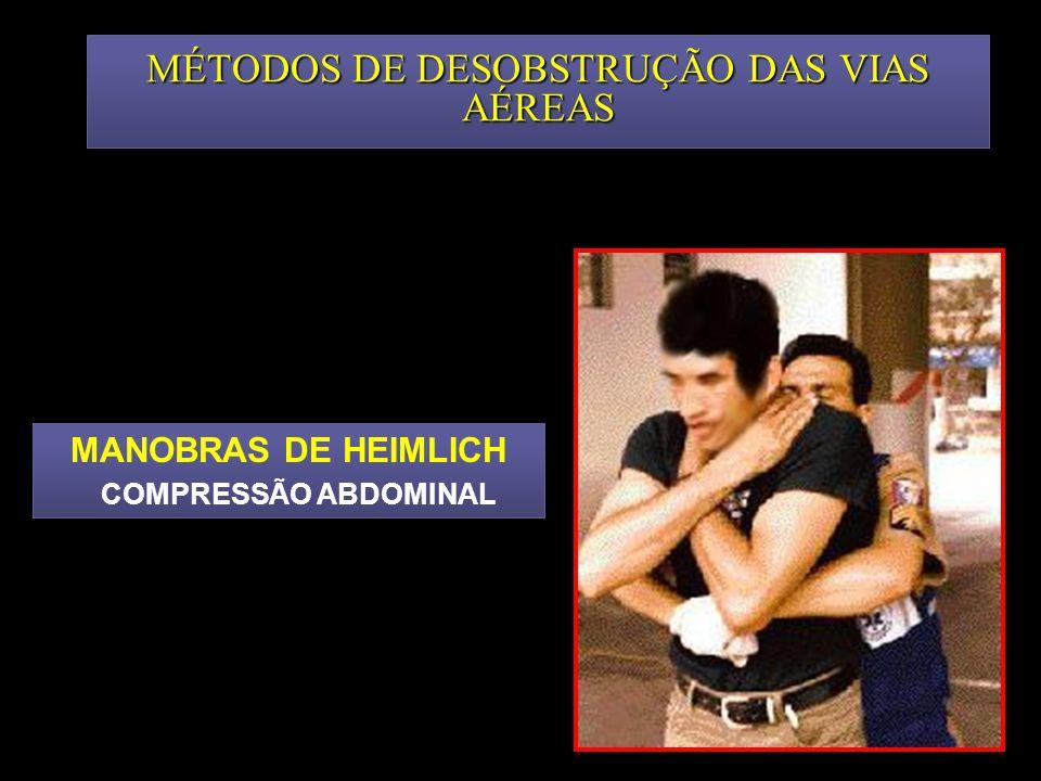 MÉTODOS DE DESOBSTRUÇÃO DAS VIAS AÉREAS MANOBRAS DE HEIMLICH COMPRESSÃO ABDOMINAL MANOBRAS DE HEIMLICH COMPRESSÃO ABDOMINAL