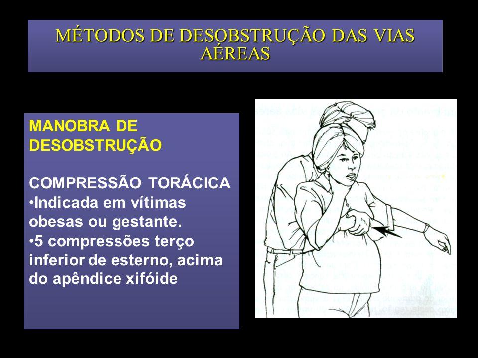 MÉTODOS DE DESOBSTRUÇÃO DAS VIAS AÉREAS MANOBRA DE DESOBSTRUÇÃO COMPRESSÃO TORÁCICA Indicada em vítimas obesas ou gestante. 5 compressões terço inferi