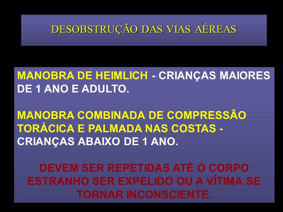 DESOBSTRUÇÃO DAS VIAS AÉREAS MANOBRA DE HEIMLICH - CRIANÇAS MAIORES DE 1 ANO E ADULTO. MANOBRA COMBINADA DE COMPRESSÃO TORÁCICA E PALMADA NAS COSTAS -
