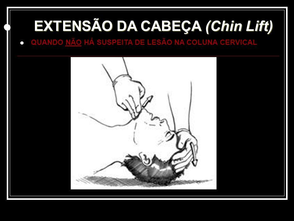EXTENSÃO DA CABEÇA (Chin Lift) EXTENSÃO DA CABEÇA (Chin Lift) QUANDO NÃO HÁ SUSPEITA DE LESÃO NA COLUNA CERVICAL
