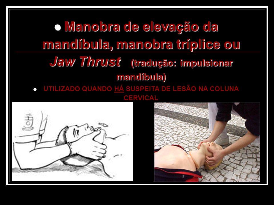 Manobra de elevação da mandíbula, manobra tríplice ou Jaw Thrust (tradução: impulsionar mandíbula) Manobra de elevação da mandíbula, manobra tríplice