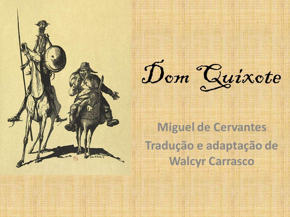Dom Quixote Miguel de Cervantes Tradução e adaptação de Walcyr Carrasco