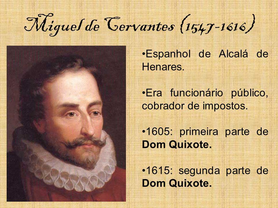 Miguel de Cervantes (1547-1616) Espanhol de Alcalá de Henares. Era funcionário público, cobrador de impostos. 1605: primeira parte de Dom Quixote. 161
