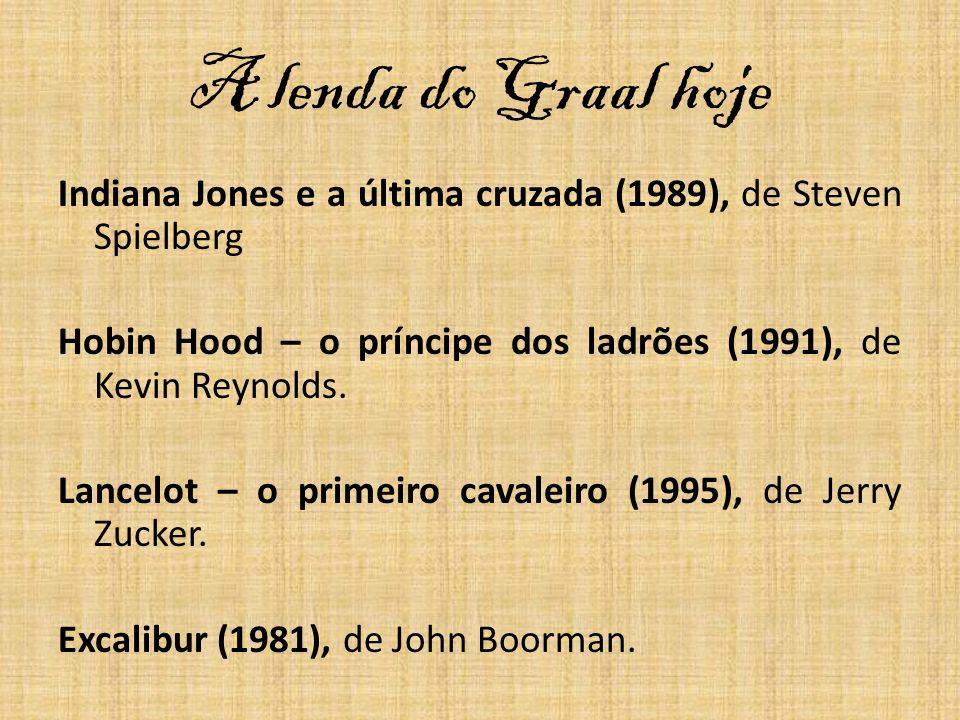 A lenda do Graal hoje Indiana Jones e a última cruzada (1989), de Steven Spielberg Hobin Hood – o príncipe dos ladrões (1991), de Kevin Reynolds. Lanc