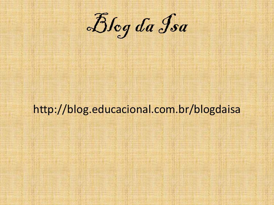 Blog da Isa http://blog.educacional.com.br/blogdaisa