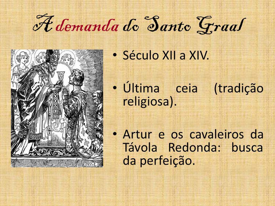A demanda do Santo Graal Século XII a XIV. Última ceia (tradição religiosa). Artur e os cavaleiros da Távola Redonda: busca da perfeição.