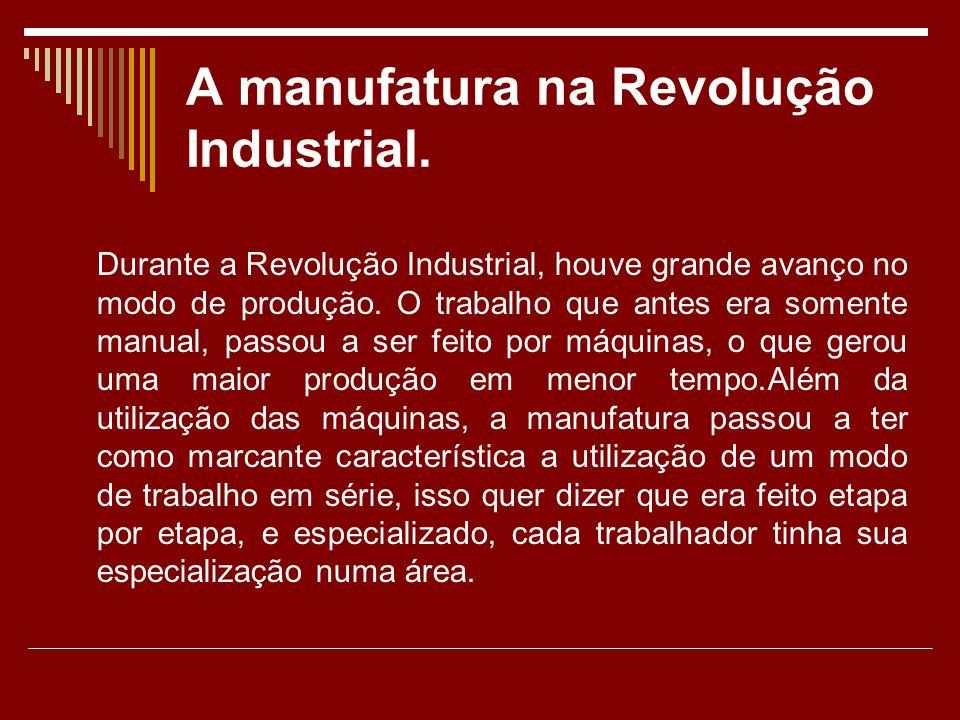 A manufatura na Revolução Industrial.