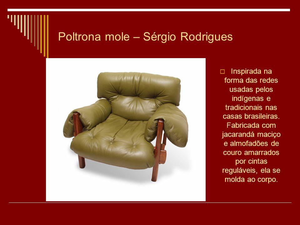 Poltrona mole – Sérgio Rodrigues Inspirada na forma das redes usadas pelos indígenas e tradicionais nas casas brasileiras.