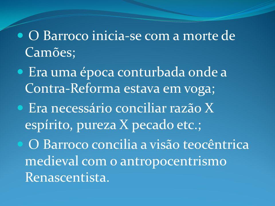 O Barroco inicia-se com a morte de Camões; Era uma época conturbada onde a Contra-Reforma estava em voga; Era necessário conciliar razão X espírito, p