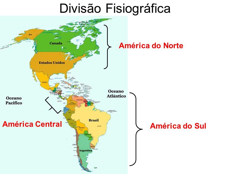 Divisão Fisiográfica América do Norte América Central América do Sul