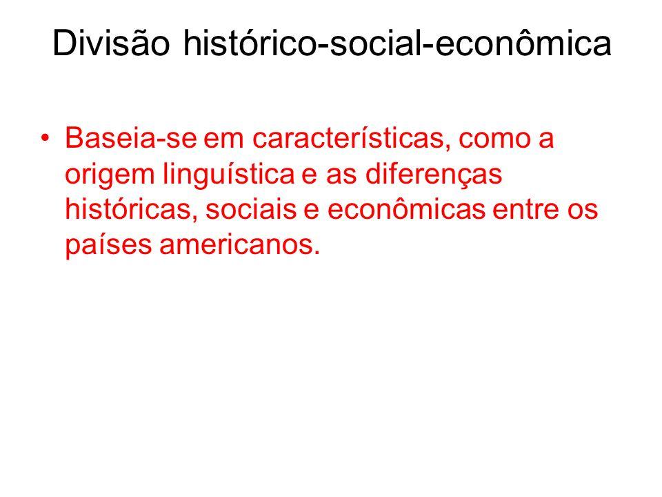 Divisão histórico-social-econômica Baseia-se em características, como a origem linguística e as diferenças históricas, sociais e econômicas entre os p