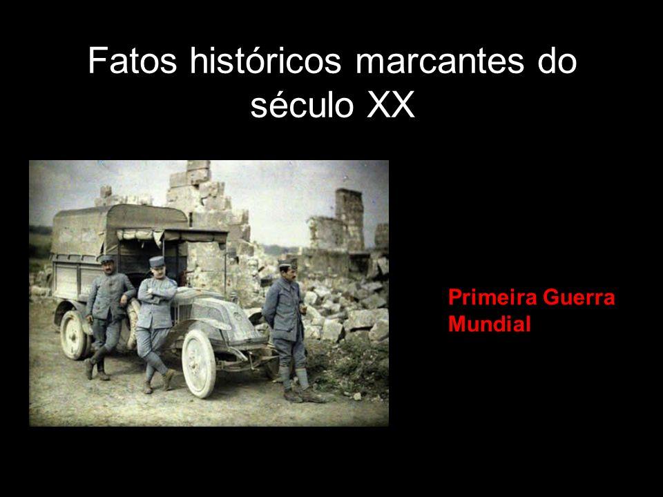 Fatos históricos marcantes do século XX Primeira Guerra Mundial