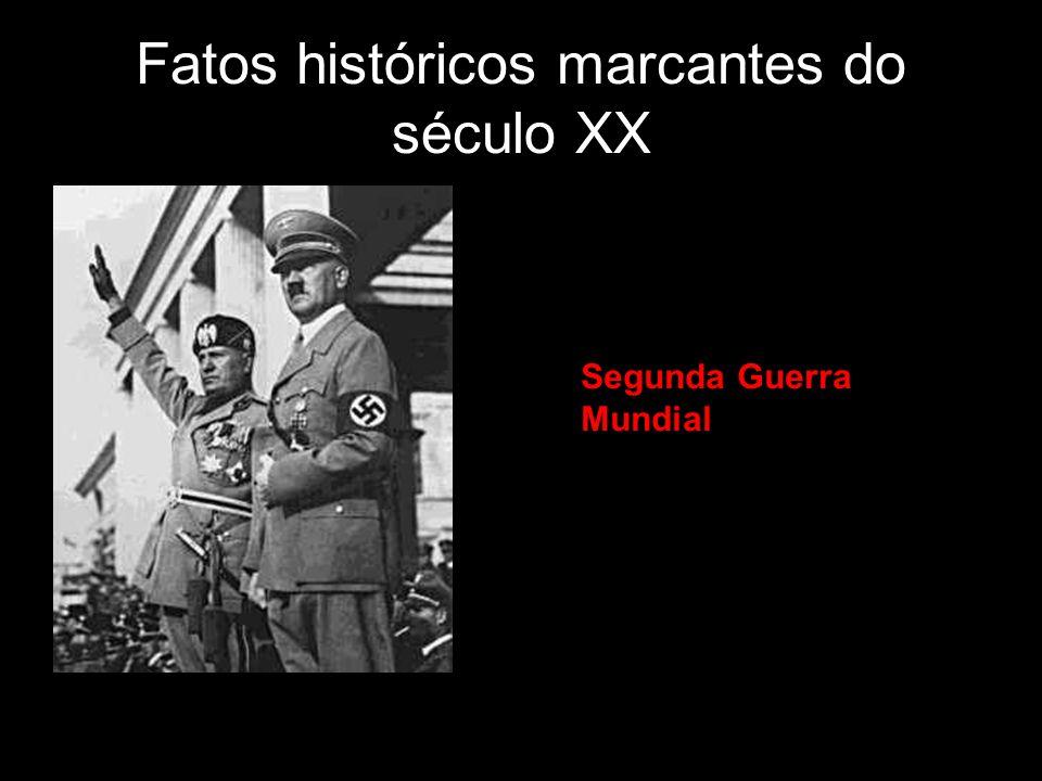 Fatos históricos marcantes do século XX Segunda Guerra Mundial