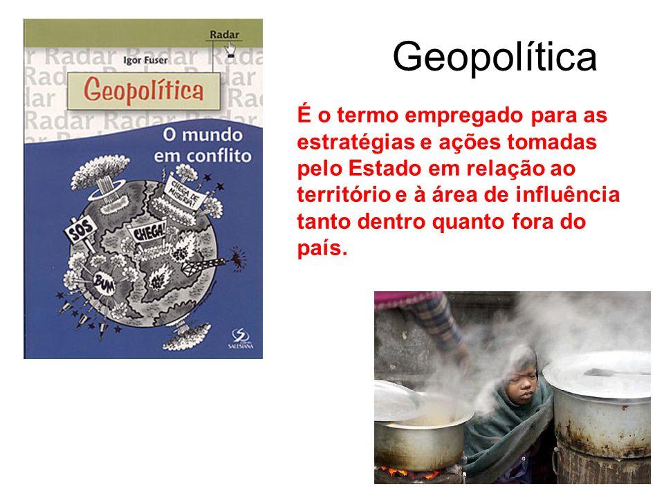 Geopolítica É o termo empregado para as estratégias e ações tomadas pelo Estado em relação ao território e à área de influência tanto dentro quanto fo