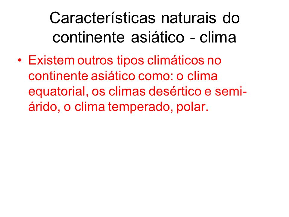 Características naturais do continente asiático - clima Existem outros tipos climáticos no continente asiático como: o clima equatorial, os climas des
