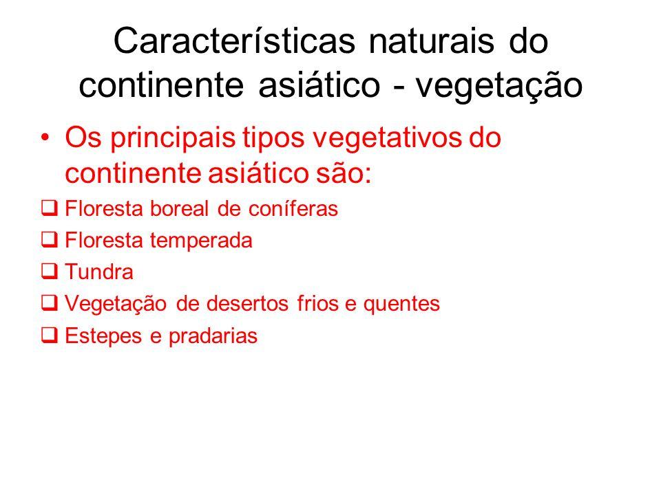 Características naturais do continente asiático - vegetação Os principais tipos vegetativos do continente asiático são: Floresta boreal de coníferas F