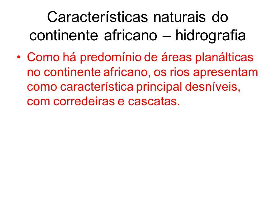 Características naturais do continente africano – hidrografia Como há predomínio de áreas planálticas no continente africano, os rios apresentam como