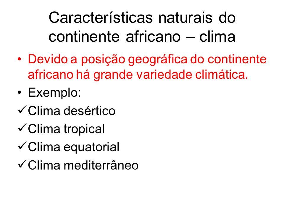 Características naturais do continente africano – clima Devido a posição geográfica do continente africano há grande variedade climática. Exemplo: Cli
