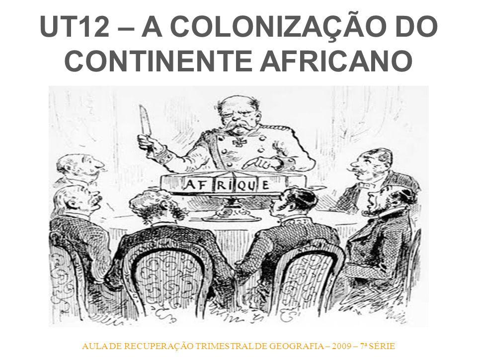 AULA DE RECUPERAÇÃO TRIMESTRAL DE GEOGRAFIA – 2009 – 7ª SÉRIE UT12 – A COLONIZAÇÃO DO CONTINENTE AFRICANO