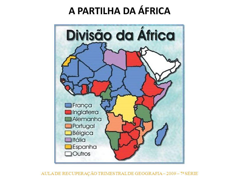 AULA DE RECUPERAÇÃO TRIMESTRAL DE GEOGRAFIA – 2009 – 7ª SÉRIE A PARTILHA DA ÁFRICA