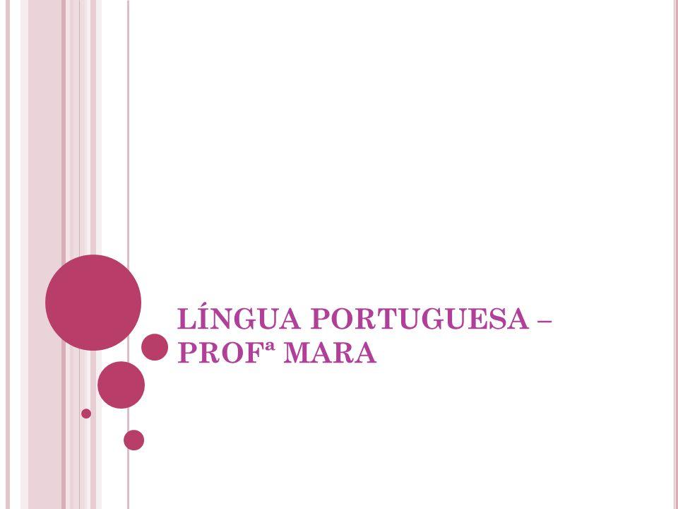 LÍNGUA PORTUGUESA – PROFª MARA