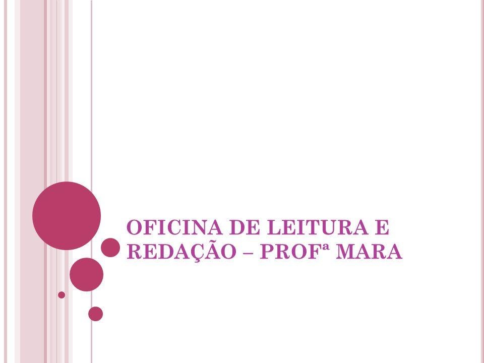 OFICINA DE LEITURA E REDAÇÃO – PROFª MARA