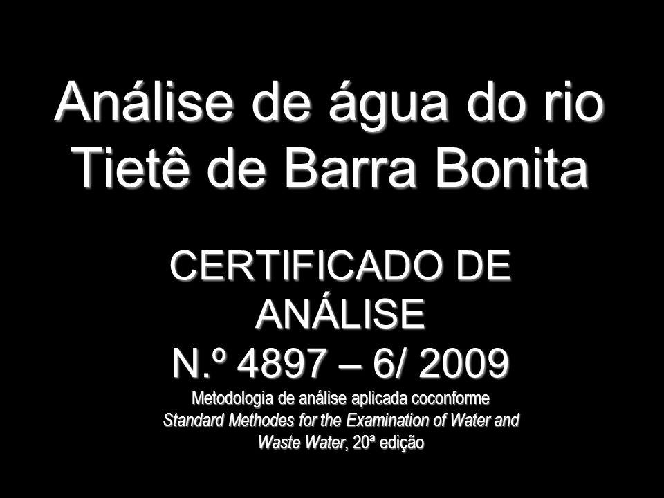 DADOS DA AMOSTRA Origem da Amostra: ÁGUA FLUVIAL Ponto de Coleta: ÁGUA DO RIO TIETÊ – BARRA BONITA Responsável pela Coleta: nosso técnico Data da Coleta: 08/05/2009 Tipo de Análise: POTABILIDADE