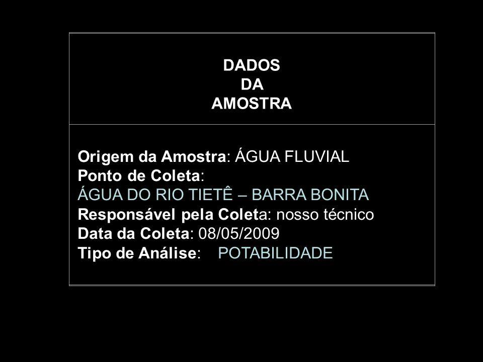 DADOS DA AMOSTRA Origem da Amostra: ÁGUA FLUVIAL Ponto de Coleta: ÁGUA DO RIO TIETÊ – BARRA BONITA Responsável pela Coleta: nosso técnico Data da Cole