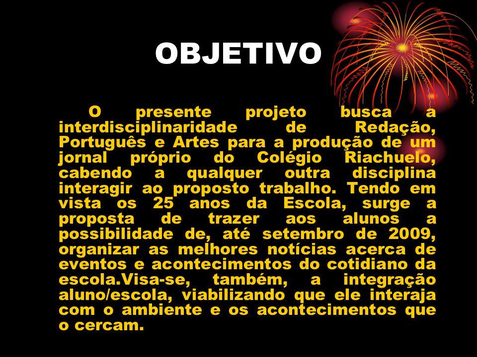OBJETIVO O presente projeto busca a interdisciplinaridade de Redação, Português e Artes para a produção de um jornal próprio do Colégio Riachuelo, cab