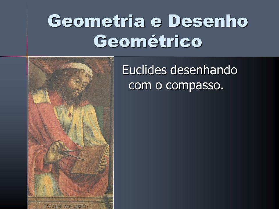 Geometria e Desenho Geométrico Euclides desenhando com o compasso. Euclides desenhando com o compasso.