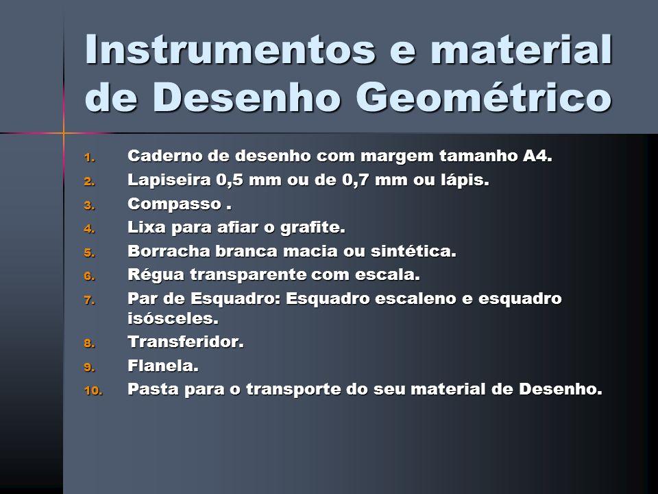 Instrumentos e material de Desenho Geométrico 1. Caderno de desenho com margem tamanho A4. 2. Lapiseira 0,5 mm ou de 0,7 mm ou lápis. 3. Compasso. 4.