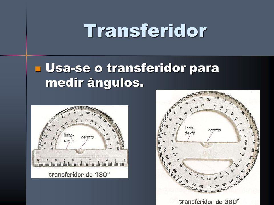 Transferidor Usa-se o transferidor para medir ângulos. Usa-se o transferidor para medir ângulos.