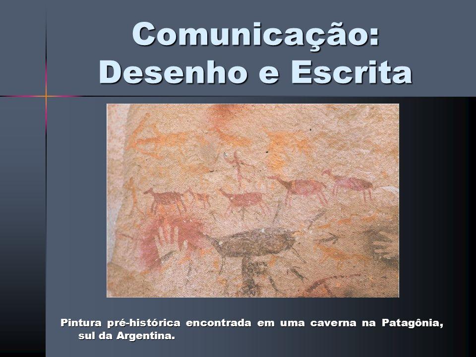 Comunicação: Desenho e Escrita Pintura pré-histórica encontrada em uma caverna na Patagônia, sul da Argentina.