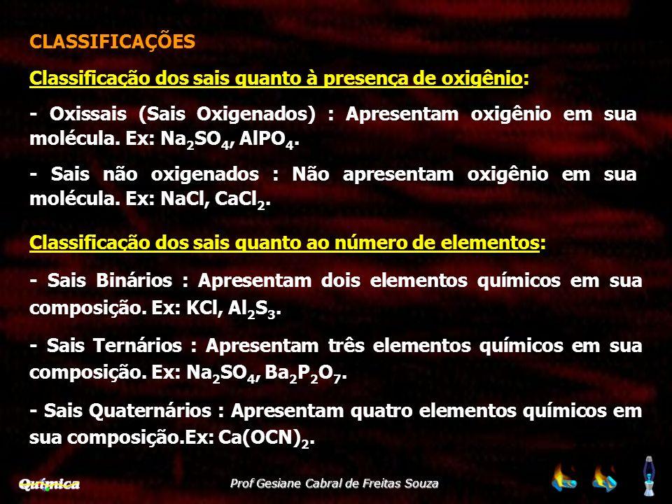 Prof Gesiane Cabral de Freitas Souza CLASSIFICAÇÕES Classificação dos sais quanto à presença de oxigênio: - Oxissais (Sais Oxigenados) : Apresentam ox