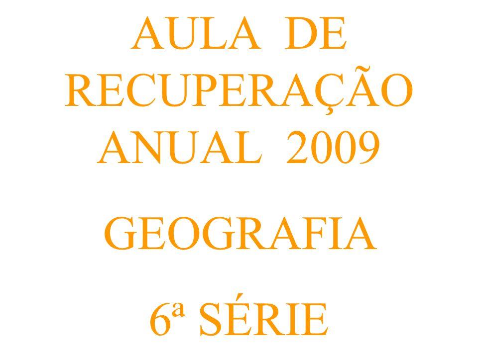 AULA DE RECUPERAÇÃO ANUAL DE GEOGRAFIA – 2009 – 6ª SÉRIE UT01 – A CONSTRUÇAO DO TERRITORIO NACIONAL