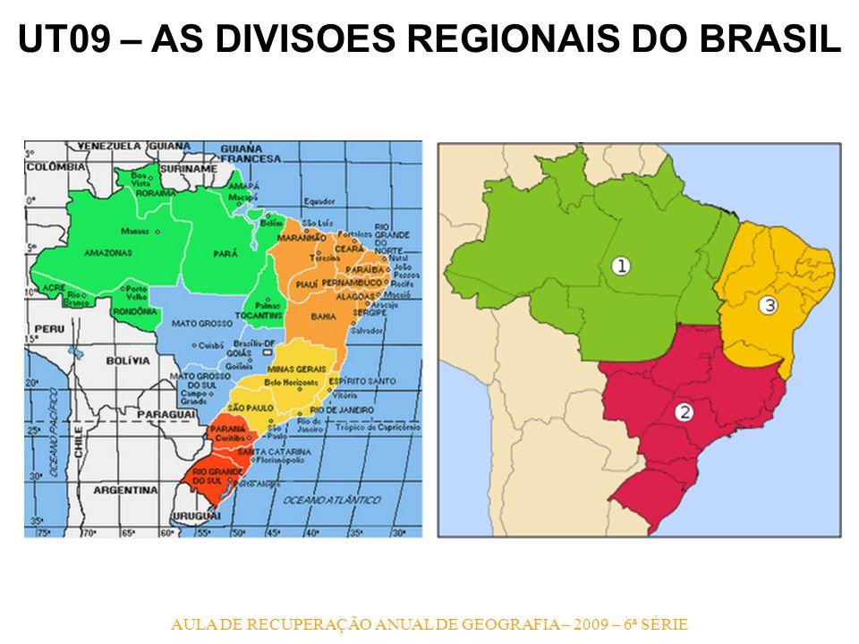 AULA DE RECUPERAÇÃO ANUAL DE GEOGRAFIA – 2009 – 6ª SÉRIE UT09 – AS DIVISOES REGIONAIS DO BRASIL