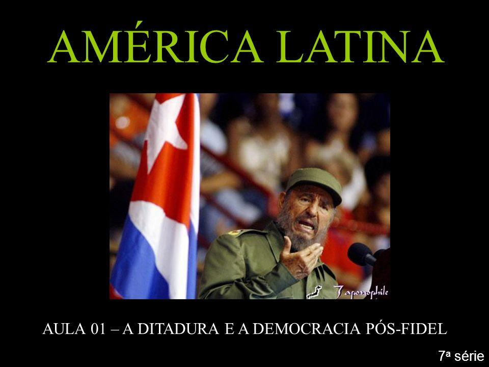 AMÉRICA LATINA AULA 01 – A DITADURA E A DEMOCRACIA PÓS-FIDEL 7 a série