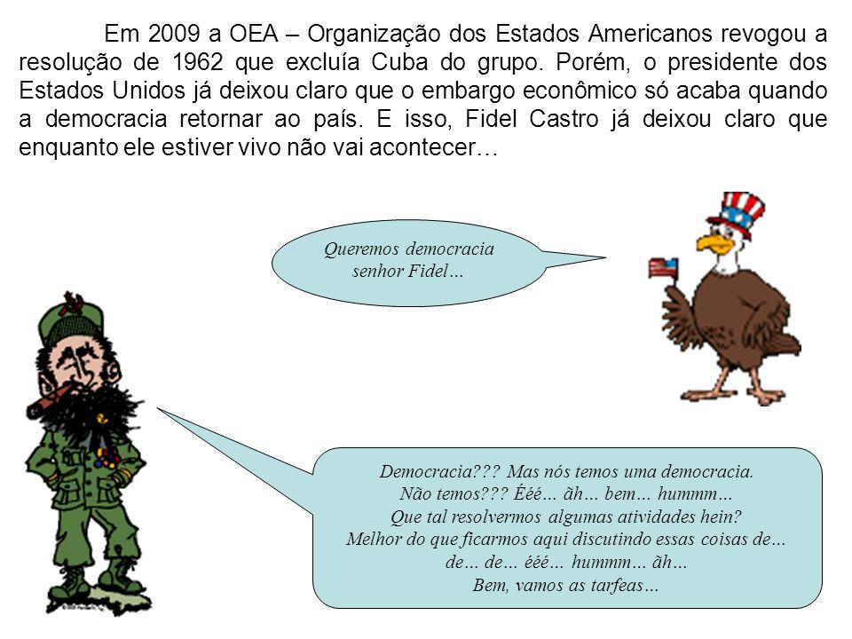 Em 2009 a OEA – Organização dos Estados Americanos revogou a resolução de 1962 que excluía Cuba do grupo. Porém, o presidente dos Estados Unidos já de