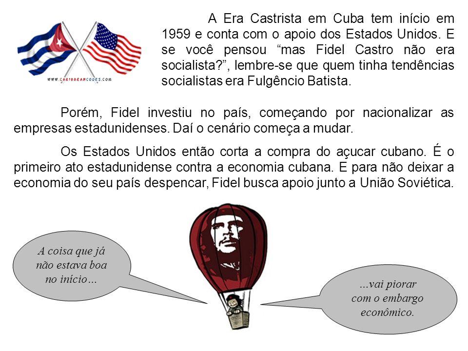 A Era Castrista em Cuba tem início em 1959 e conta com o apoio dos Estados Unidos. E se você pensou mas Fidel Castro não era socialista?, lembre-se qu
