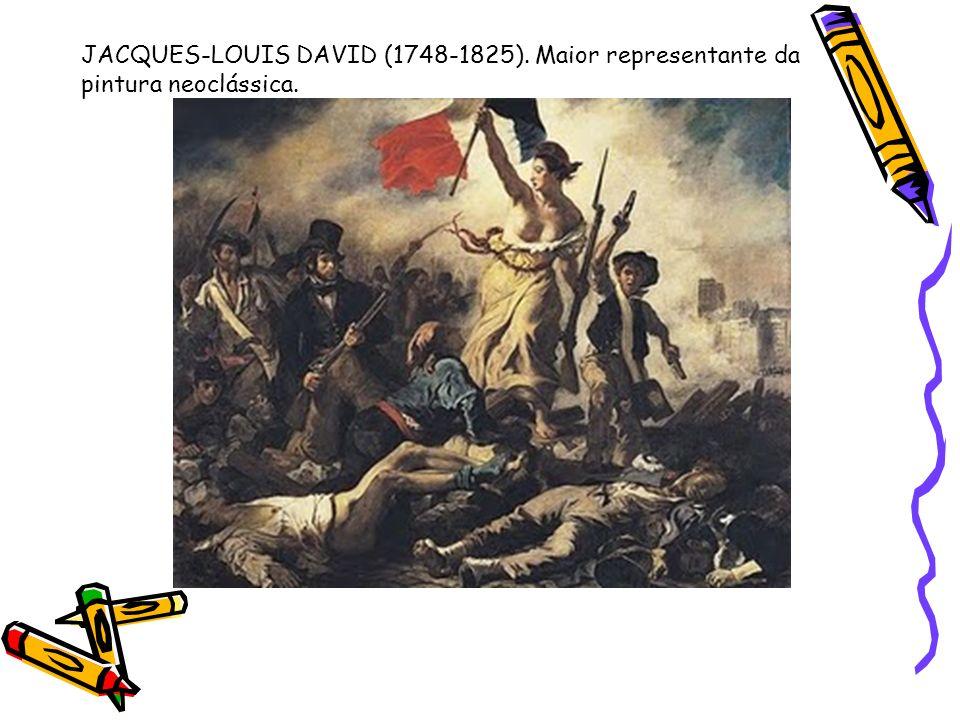 JACQUES-LOUIS DAVID (1748-1825). Maior representante da pintura neoclássica.