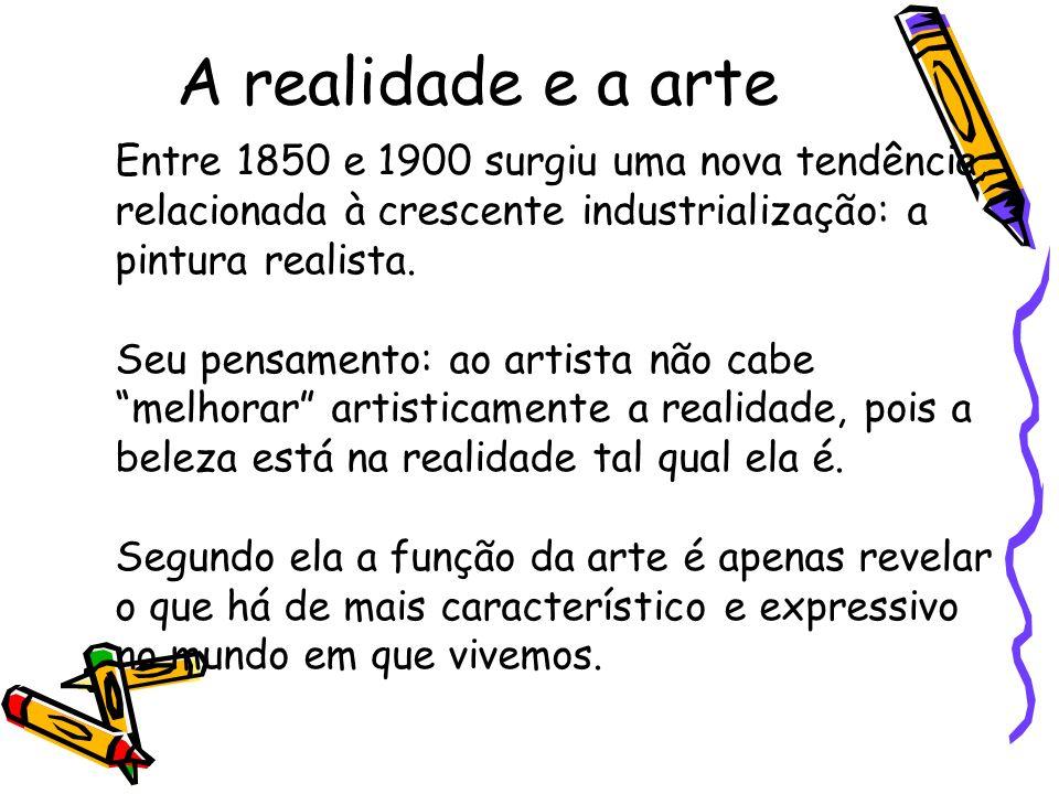 A realidade e a arte Entre 1850 e 1900 surgiu uma nova tendência, relacionada à crescente industrialização: a pintura realista. Seu pensamento: ao art
