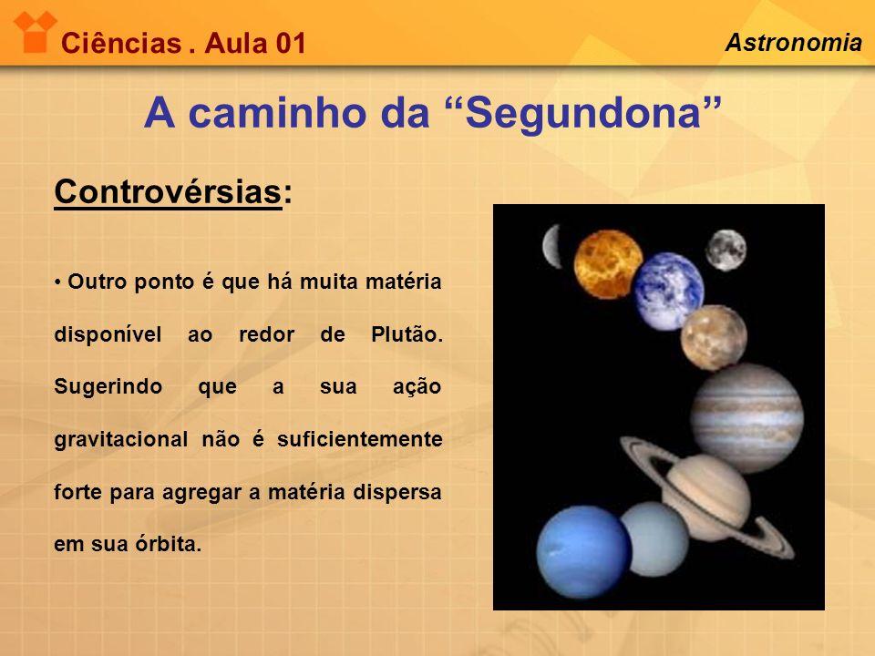 Ciências. Aula 01 Astronomia Outro ponto é que há muita matéria disponível ao redor de Plutão. Sugerindo que a sua ação gravitacional não é suficiente