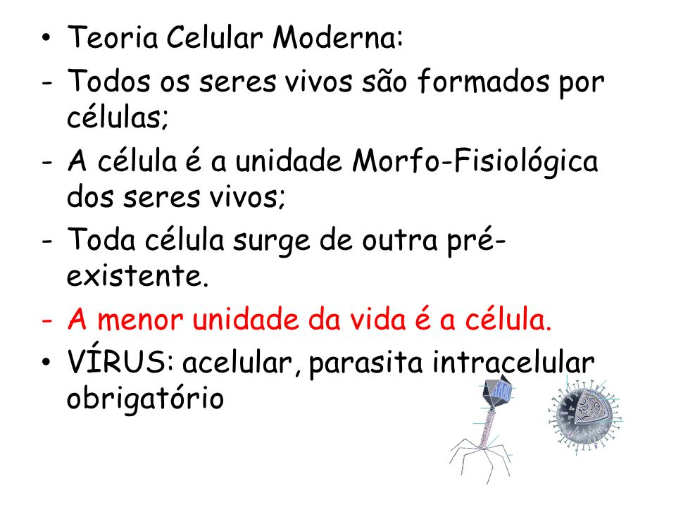 Teoria Celular Moderna: -Todos os seres vivos são formados por células; -A célula é a unidade Morfo-Fisiológica dos seres vivos; -Toda célula surge de