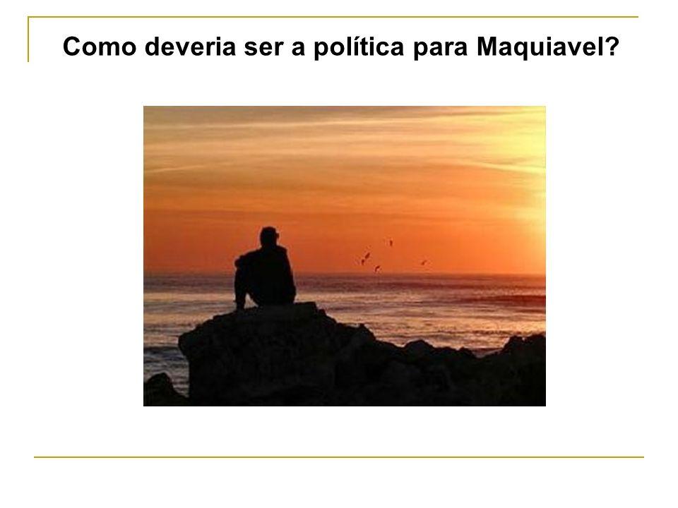Como deveria ser a política para Maquiavel?