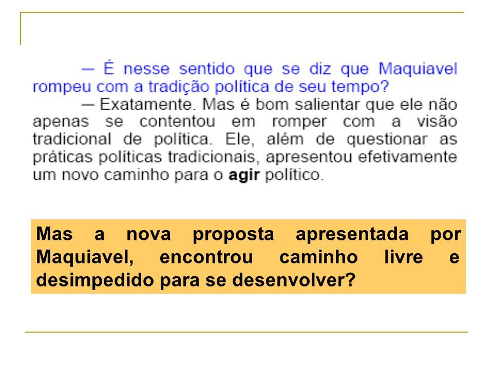 Mas a nova proposta apresentada por Maquiavel, encontrou caminho livre e desimpedido para se desenvolver?