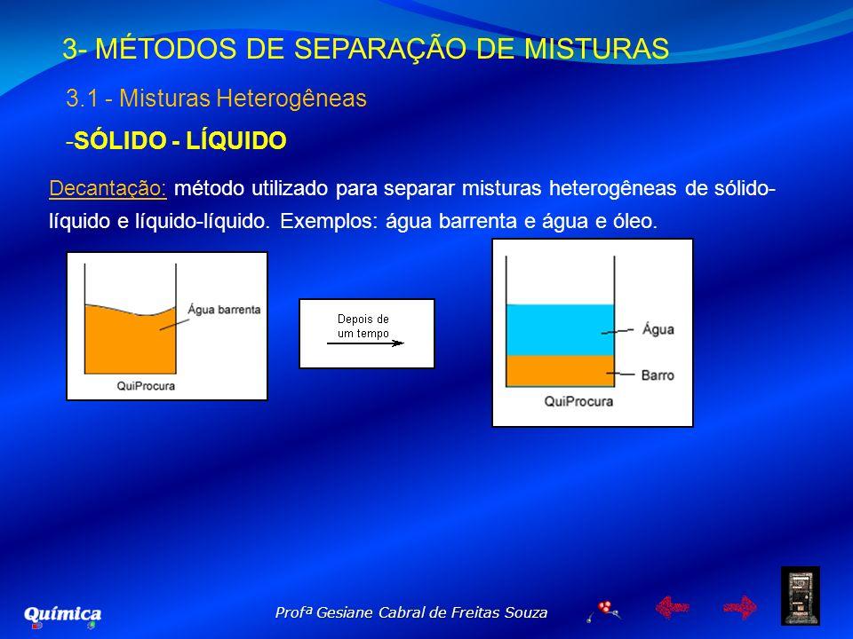 3- MÉTODOS DE SEPARAÇÃO DE MISTURAS 3.1 - Misturas Heterogêneas -S-SÓLIDO - LÍQUIDO Decantação: método utilizado para separar misturas heterogêneas de